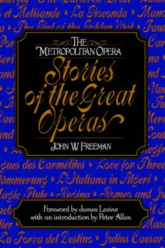 Metropolitan Opera : Stories of the Great Operas, JOHN W. FREEMAN, N. Y.) METROPOLITAN OPERA (NEW YORK