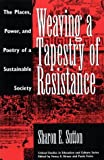 Sharon E. Sutton Weaving a Tapestry of Resistance: The Places, Power and Poetry of a Sustainable Society (Critical Studies in Education & Culture)