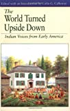 The World Turned Upside Down: Indian Voices from Early America (Bedford Series in History & Culture)