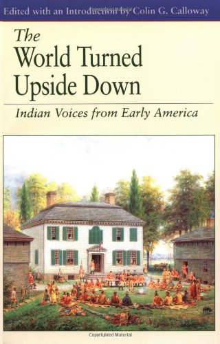 The World Turned Upside Down: Indian Voices from Early America (Bedford Cultural Editions Series)