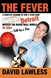 img - for The Fever: A Complete Account of How a Team From Detroit Rocked The Basketball World in 2004 Told by a Fan book / textbook / text book