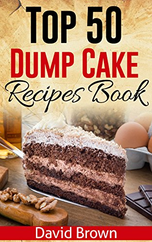 Top 50 Dump Cake Recipes Book by David Brown