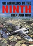 UK Airfields of the Ninth: Then and N...