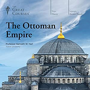The Ottoman Empire Vortrag von  The Great Courses Gesprochen von: Professor Kenneth W. Harl