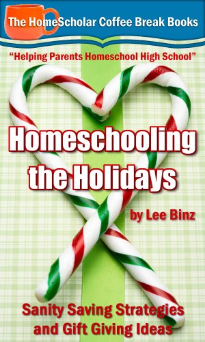 Homeschooling The Holidays: Sanity Saving Strategies And Gift Giving Ideas (The Homescholar'S Coffee Break Book Series 15)