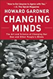 Changing Minds: The Art And Science of Changing Our Own And Other People's Minds (Leadership for the Common Good) (1422103293) by Gardner, Howard