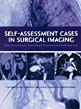 Self-Assessment Cases in Surgical Imaging (Oxford Medical Publications)
