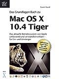 Das Grundlagen-Buch zu Mac OS X 10.4 Tiger - das aktuelle Betriebssystem von Apple umfassend und verständlich erklärt - Daniel Mandl