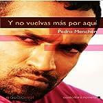 Y no vuelvas más por aquí [And Do Not Come Back Here] | Pedro Menchén