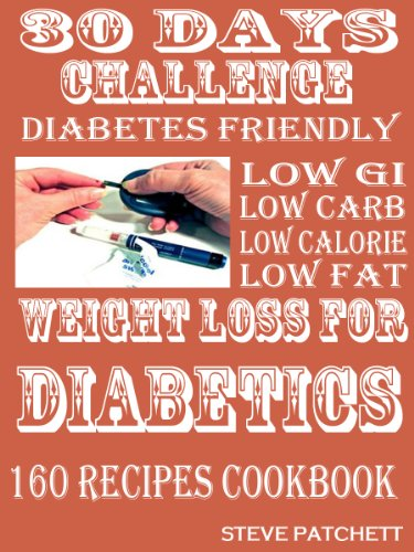 30 Days Challenge: Weight Loss For Diabetics: 160 Amazing Low Gi Low Carb Low Calorie Low fat Diabetic Friendly Recipes