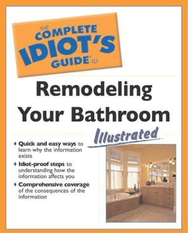 The Complete Idiot's Guide to Remodeling Your Bath Illustrated - Alpha - 1592572200 - ISBN:1592572200