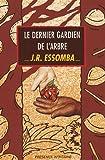 echange, troc J. R. (Jean Roger) Essomba - Le dernier gardien de l'arbre: Roman