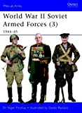 World War II Soviet Armed Forces (3): 1944-45 (Men-at-Arms, Band 469)