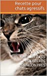 Recette pour chats agressifs ... ou p...