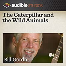 The Caterpillar and the Wild Animals: An East African Folktale  by Bill Gordh Narrated by Bill Gordh