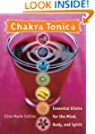 Chakra Tonics: Essential Elixirs for...