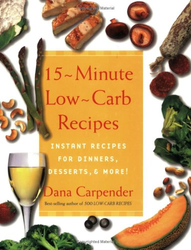 15 Minute Low Carb Recipes : Instant Recipes for Dinners, Desserts, and More, DIANA CARPENTER