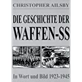 Die Geschichte der Waffen-SS. In Wort und Bild 1923 - 1945von &#34;Christopher Ailsby&#34;