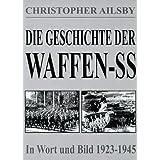 """Die Geschichte der Waffen-SS: Ihre Geschichte in Wort und Bild 1923-1945von """"Christopher Ailsby"""""""