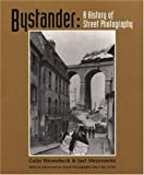 Bystander: A History of Street Photography with a new Afterword on SP since the 1970s (0821227262) by Joel Meyerowitz