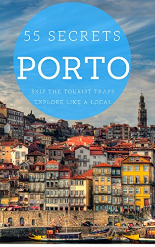 porto-bucket-list-55-secrets-the-locals-guide-to-make-the-most-out-of-your-trip-to-porto-oporto-port