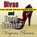 Divas and Dead Rebels Audiobook by Virginia Brown Narrated by Karen Commins