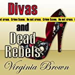Divas and Dead Rebels (       UNABRIDGED) by Virginia Brown Narrated by Karen Commins