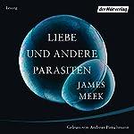Liebe und andere Parasiten | James Meek