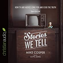 The Stories We Tell: How TV and Movies Long for and Echo the Truth (       UNABRIDGED) by Mike Cosper Narrated by Lloyd James