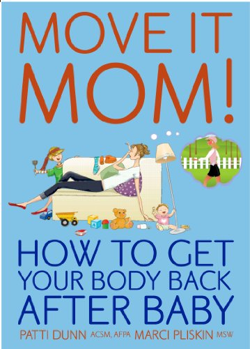 Move It Mom! How To Get Your Body Back After Baby