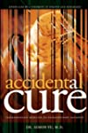 Accidental Cure: Extraordinary Medici...