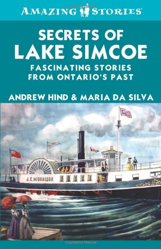 Secrets of Lake Simcoe: Fascinating stories from Ontario's past (Amazing Stories)