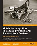 Mobile Security: How to Secure, Privatize, and Recover Your Devices: How to Secure, Privatize and Recover Your Devices