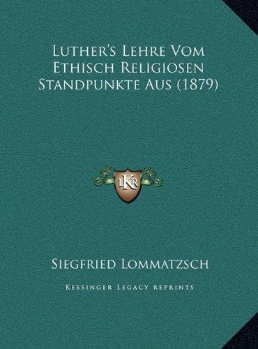 Luther's Lehre Vom Ethisch Religiosen Standpunkte Aus (1879)Luther's Lehre Vom Ethisch Religiosen Standpunkte Aus (1879)