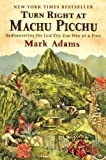 9780452297982: Turn Right at Machu Picchu: Rediscovering the Lost City One Step at a Time