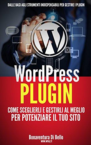 WordPress Plugin Come sceglierli e gestirli al meglio per potenziare il tuo sito Le Guide di WPAZIT Vol 3 PDF