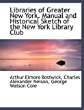 img - for Libraries of Greater New York. Manual and Historical Sketch of the New York Library Club book / textbook / text book