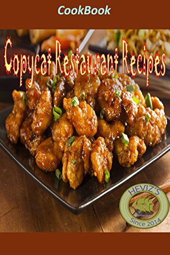 Copycat Restaurant Recipes: 101 Delicious, Nutritious, Low Budget, Mouthwatering Copycat Restaurant Recipes Cookbook - Heviz's