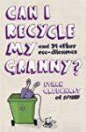Can I Recycle My Granny?: And Other E...
