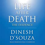 Life after Death: The Evidence | Dinesh D'Souza