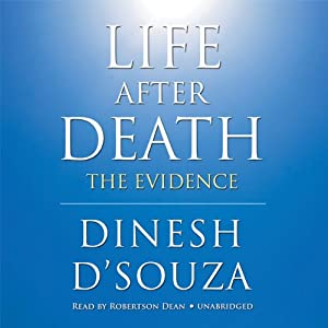 Life after Death: The Evidence | [Dinesh D'Souza]