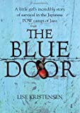 Lise Kristensen The Blue Door: A little girl's incredible story of survival in the Japanese POW camps of Java