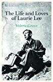 Valerie Grove The Life and Loves of Laurie Lee
