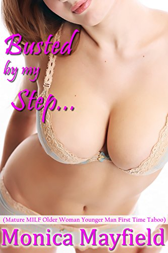 Busted by my Step...: (Mature MILF Older Woman Younger Man First Time Taboo) PDF