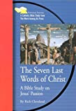 SEVEN LAST WORDS OF CHRIST: A BIBLE STUDY ON JESUS PASSION