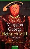 Heinrich  VIII., Mein Leben - Margaret George