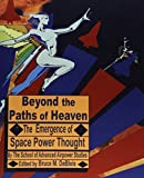 img - for Beyond the Paths of Heaven: The Emergence of Space Power Thought by The School of Advanced Airpower Studies (2002-06-24) book / textbook / text book