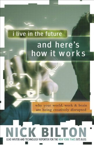 I Live in the Future & Here's How It Works: Why Your World, Work, and Brain Are Being Creatively Dis