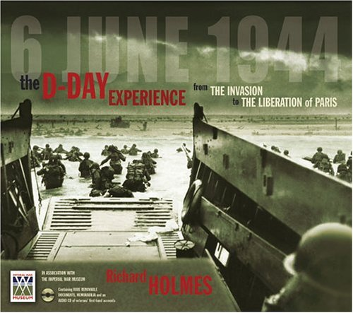 The D-Day Experience: From The Invasion To The Liberation Of Paris