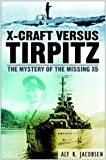 Alf R. Jacobsen X-Craft Versus Tirpitz: The Mystery of the Missing X5